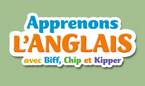 Apprenons l'anglais avec Biff, Chip et Kipper